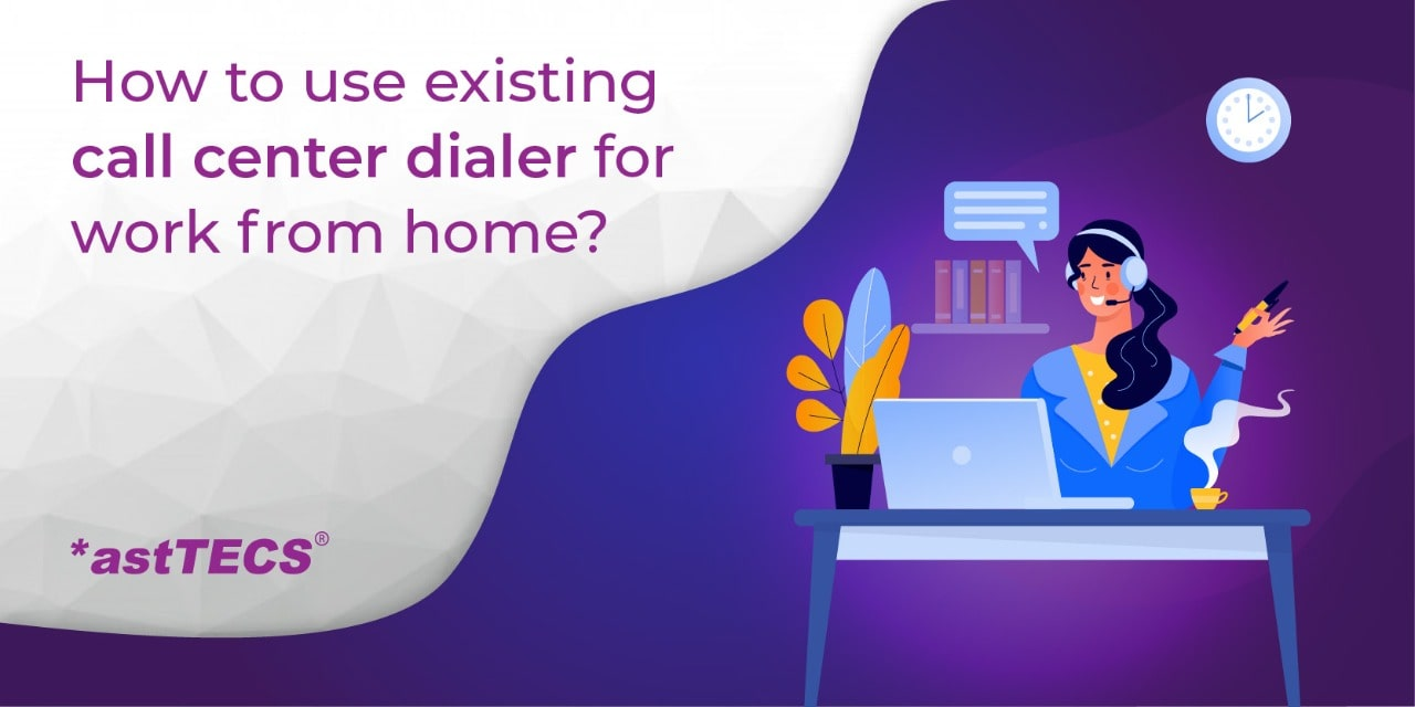 How to use existing Call Center Dialer for Work from Home