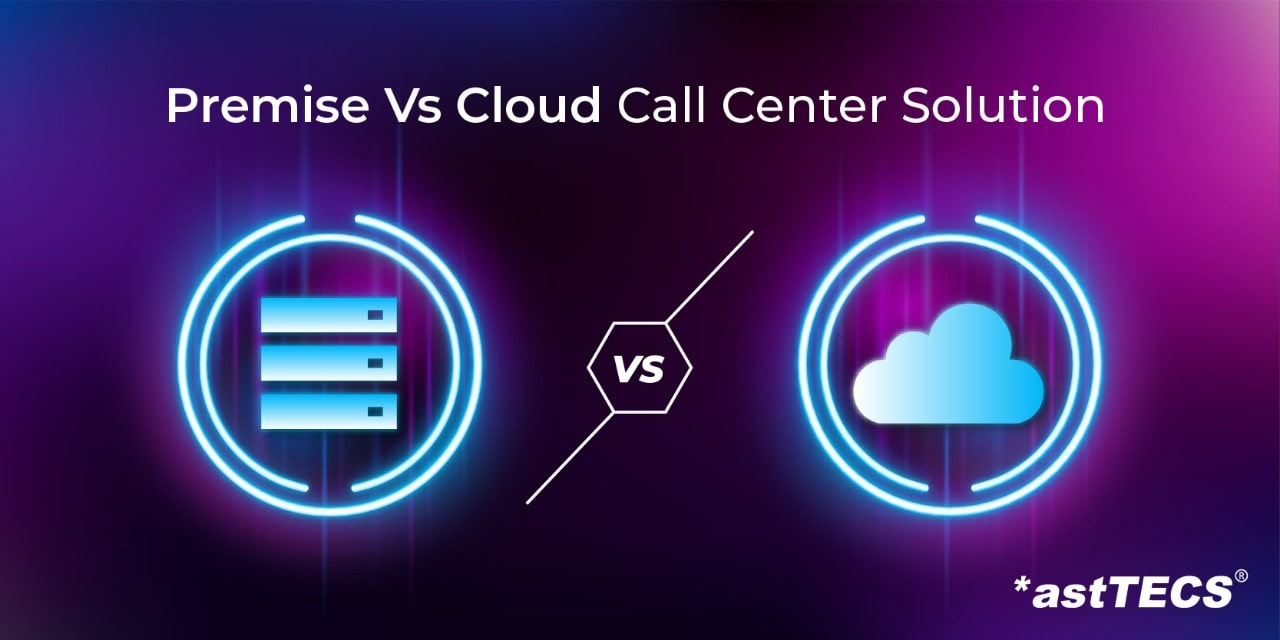 Premise vs Cloud Call Center Solution