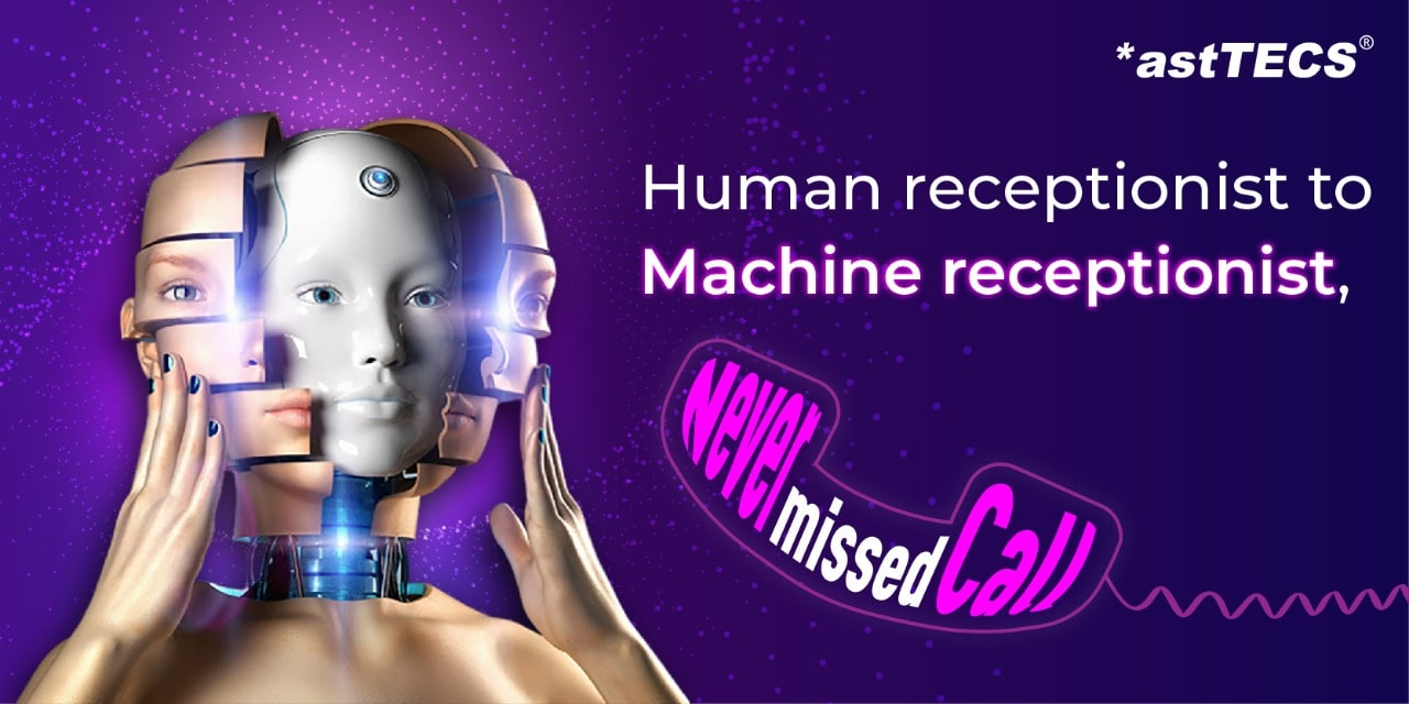 Human Receptionist to Machine Receptionist – Never miss the Call